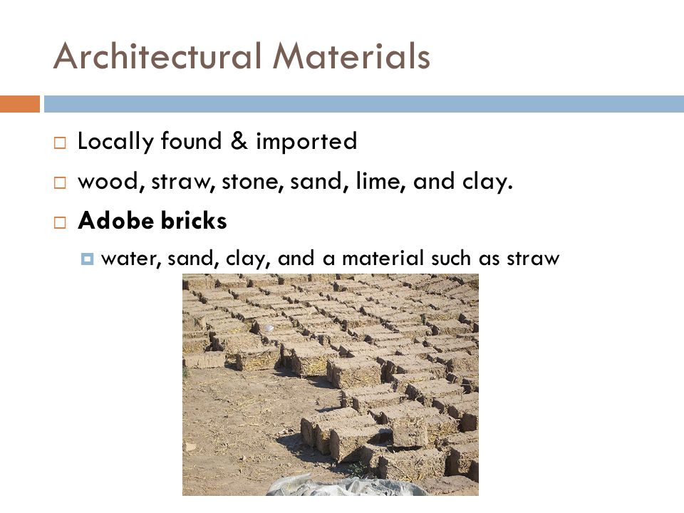 Architectural Materials  Locally found & imported  wood, straw, stone, sand, lime, and clay.