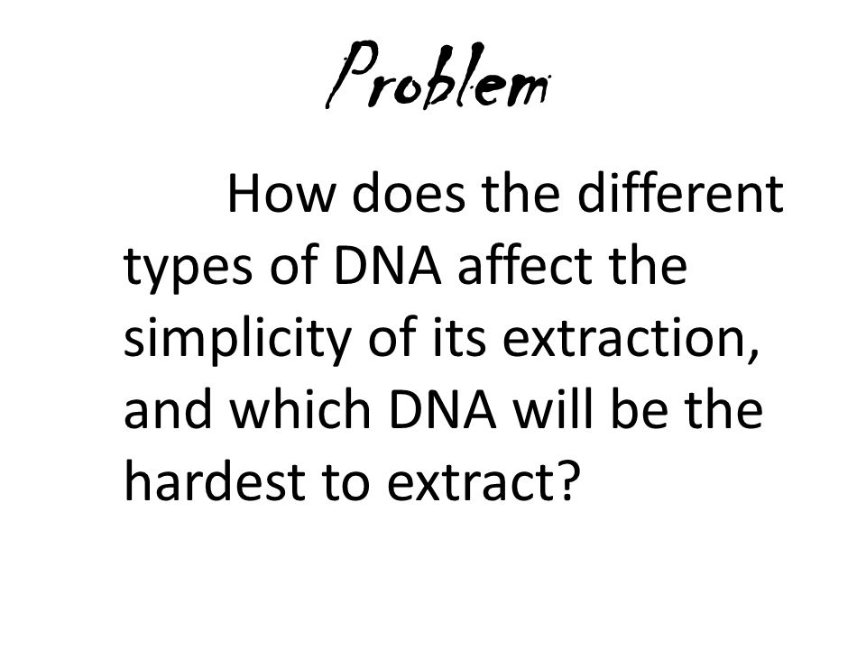 Variables Manipulated Variable: type of DNA (form where the DNA was extracted).