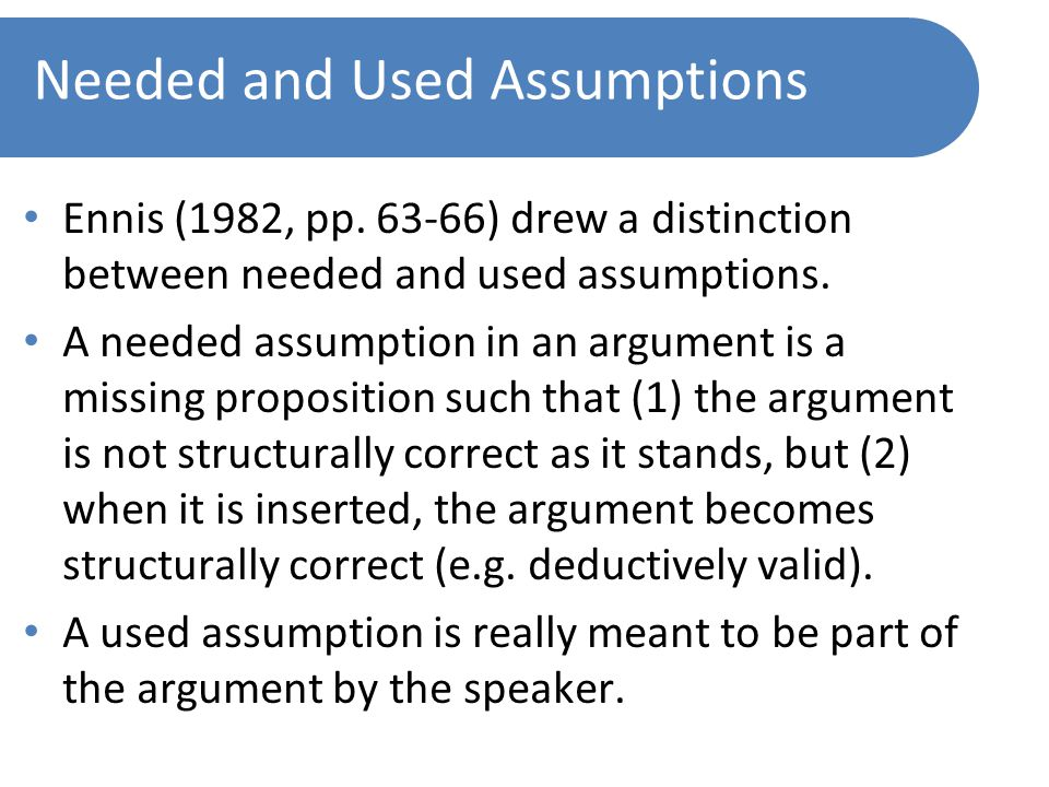 Needed and Used Assumptions Ennis (1982, pp.