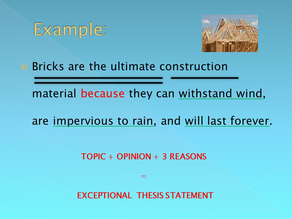  Bricks are the ultimate construction material because they can withstand wind, are impervious to rain, and will last forever.