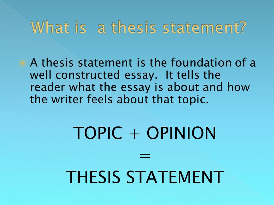  A thesis statement is the foundation of a well constructed essay.