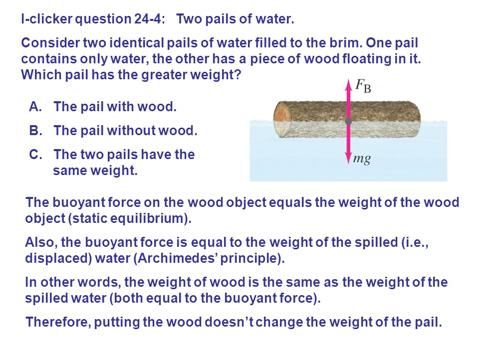 I-clicker question 24-4: Two pails of water. Consider two identical pails of water filled to the brim. One pail contains only water, the other has a p