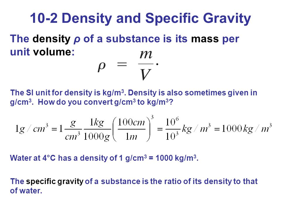 The density ρ of a substance is its mass per unit volume: The SI unit for density is kg/m 3.