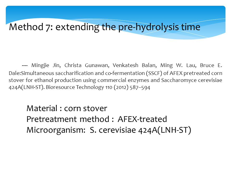 Method 7: extending the pre-hydrolysis time ---- Mingjie Jin, Christa Gunawan, Venkatesh Balan, Ming W.