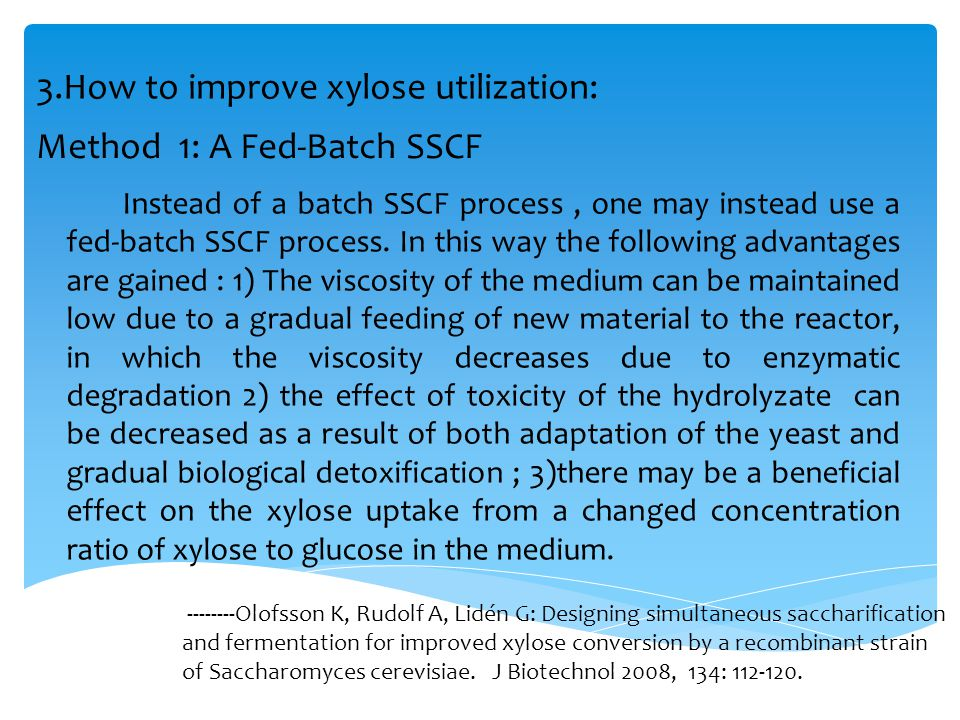 3.How to improve xylose utilization: Method 1: A Fed-Batch SSCF Instead of a batch SSCF process, one may instead use a fed-batch SSCF process.