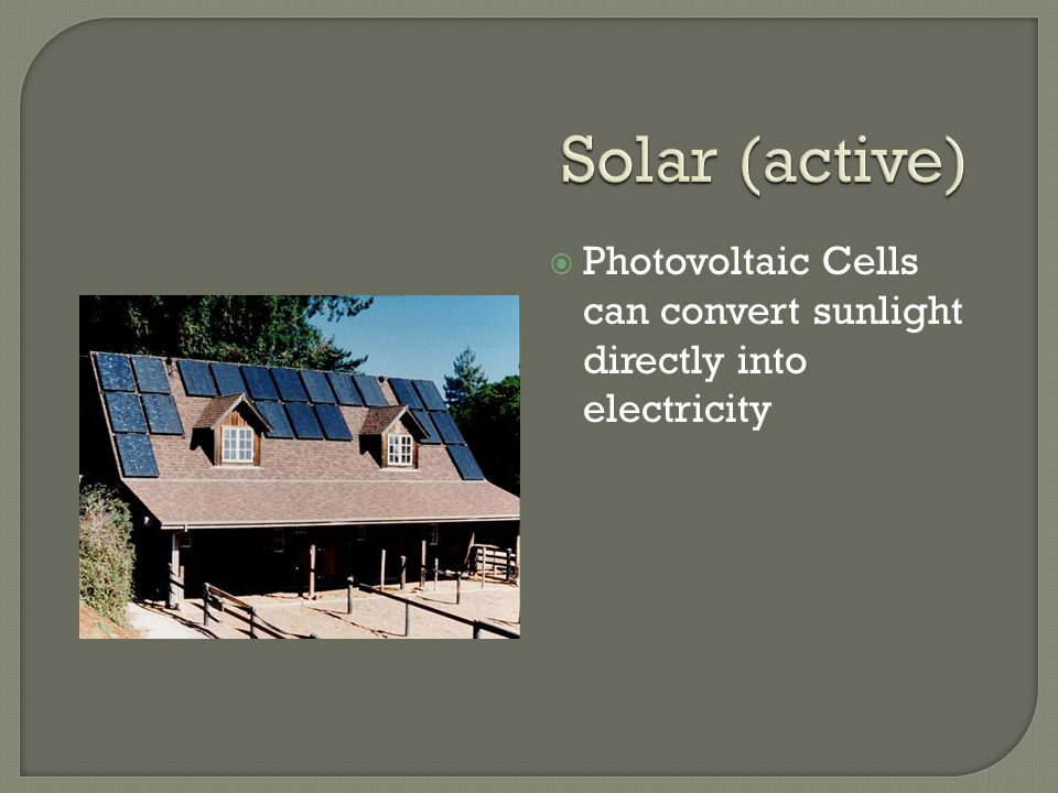  Photovoltaic Cells can convert sunlight directly into electricity