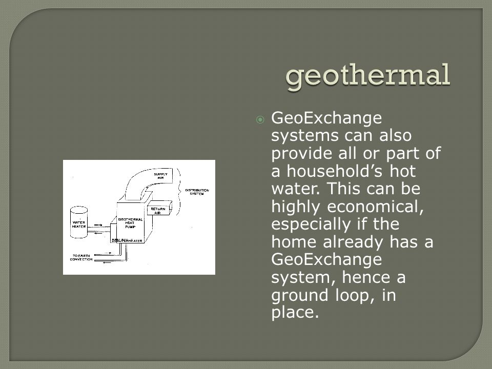  GeoExchange systems can also provide all or part of a household's hot water.