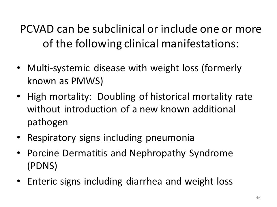 PCVAD can be subclinical or include one or more of the following clinical manifestations: Multi-systemic disease with weight loss (formerly known as P