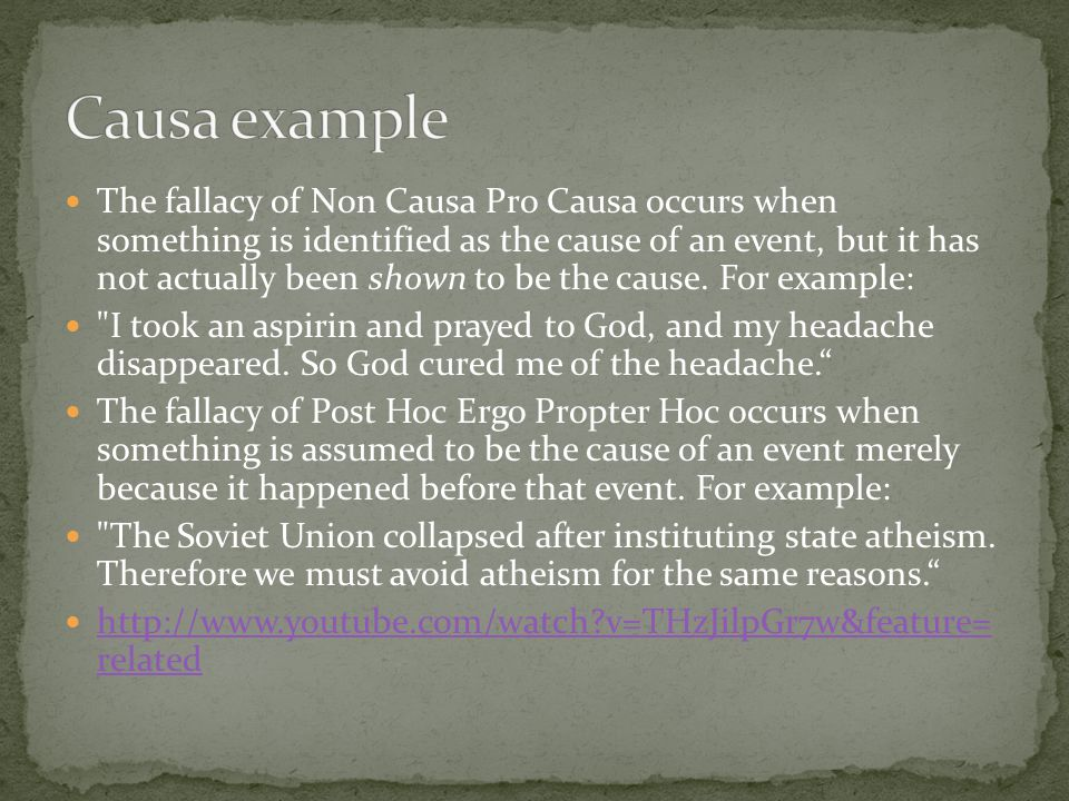 The fallacy of Non Causa Pro Causa occurs when something is identified as the cause of an event, but it has not actually been shown to be the cause. F