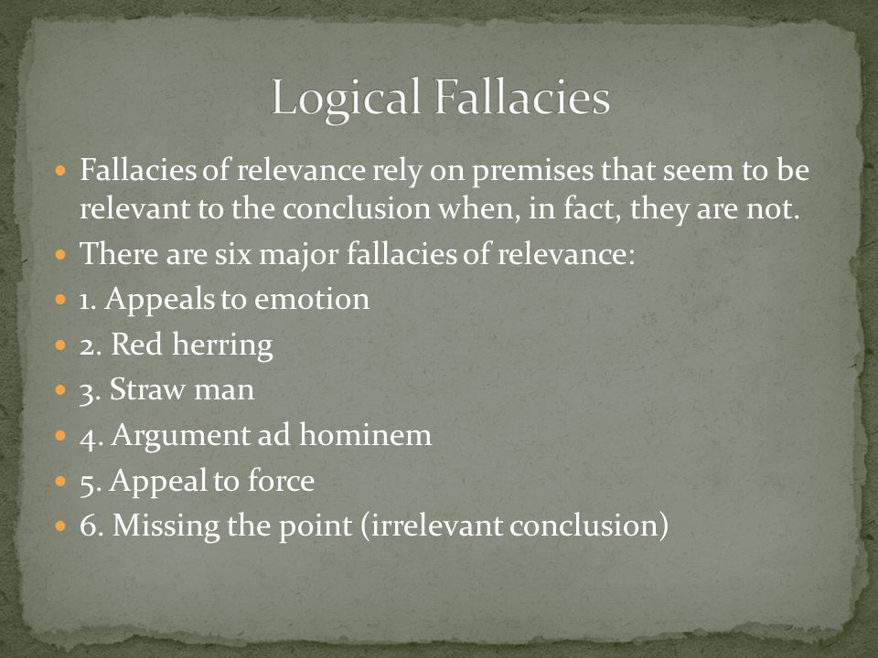 Also called ignoratio elenchi (mistaken refutation) This happens when an argument goes off track, a disconnect occurs somewhere along the way and the 'point is missed' Usually the cause of faulty logic and poor rationing ability Frequently occurs when one does not understand the proposition in dispute Exercises p.135 – 141
