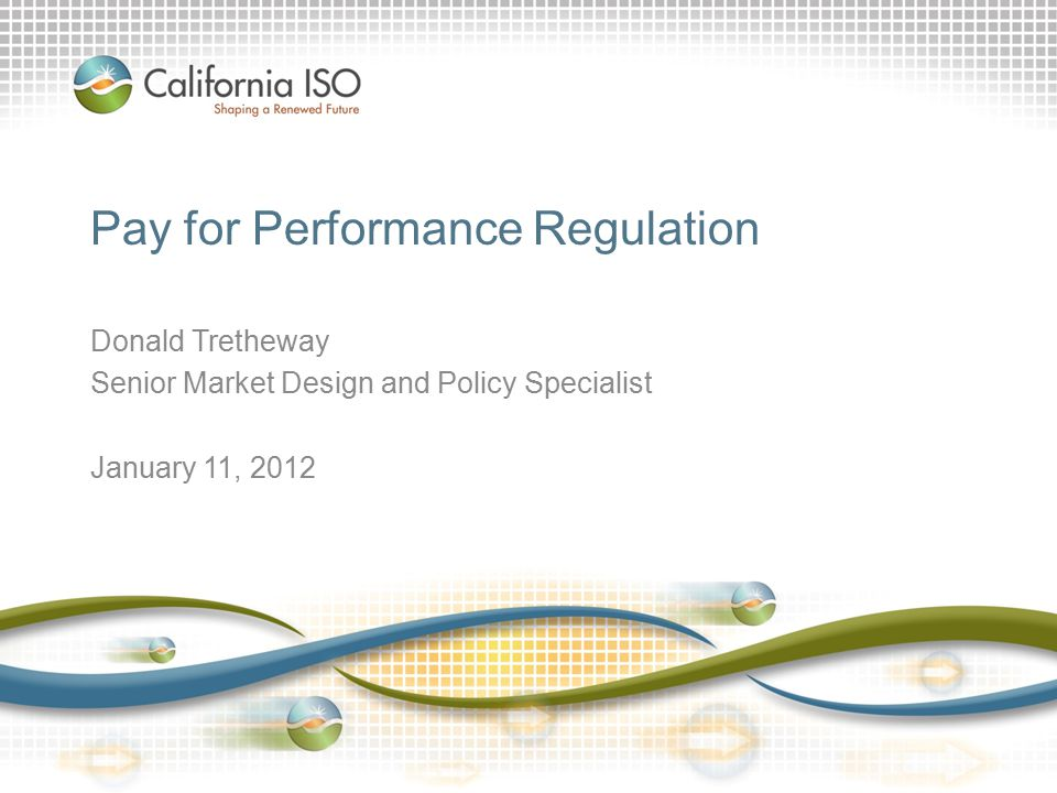 Pay for Performance Regulation Donald Tretheway Senior Market Design and Policy Specialist January 11, 2012
