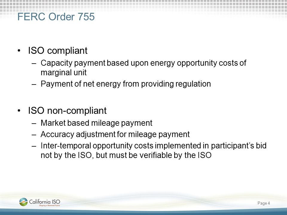 FERC Order 755 ISO compliant –Capacity payment based upon energy opportunity costs of marginal unit –Payment of net energy from providing regulation I