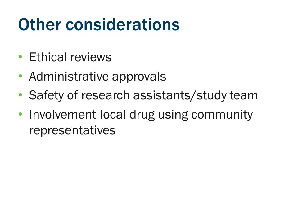 Other considerations Ethical reviews Administrative approvals Safety of research assistants/study team Involvement local drug using community representatives