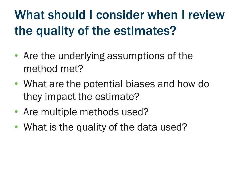 What should I consider when I review the quality of the estimates.