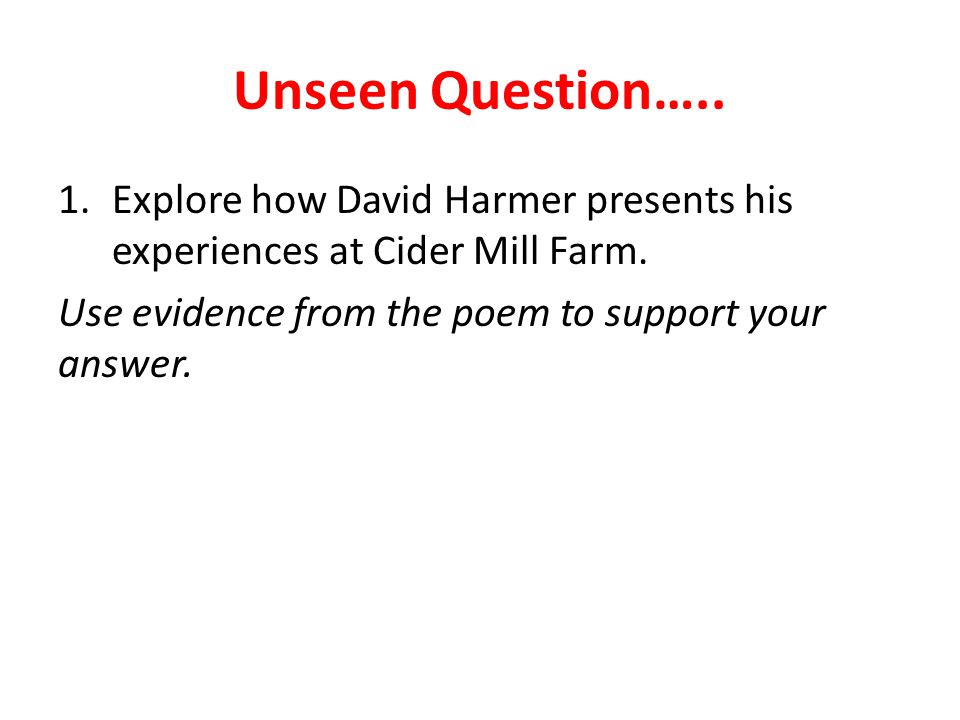Unseen Question….. 1.Explore how David Harmer presents his experiences at Cider Mill Farm.