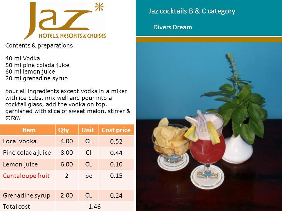 Jaz cocktails B & C category Divers Dream Contents & preparations 40 ml Vodka 80 ml pine colada juice 60 ml lemon juice 20 ml grenadine syrup pour all