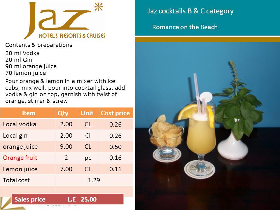 Jaz cocktails B & C category Contents & preparations 20 ml Vodka 20 ml Gin 90 ml orange juice 70 lemon juice Pour orange & lemon in a mixer with ice c