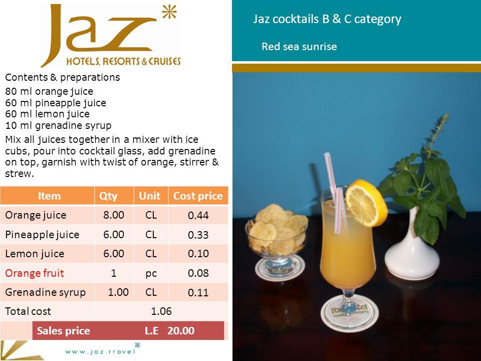 Jaz cocktails B & C category Contents & preparations 80 ml orange juice 60 ml pineapple juice 60 ml lemon juice 10 ml grenadine syrup Mix all juices t