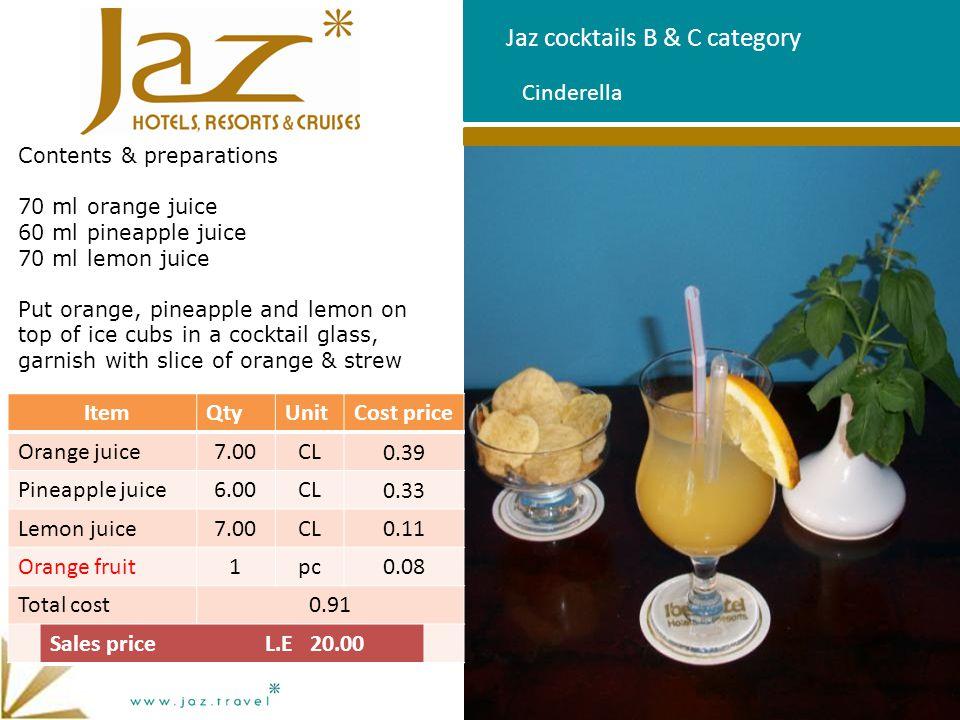 Jaz cocktails B & C category Contents & preparations 70 ml orange juice 60 ml pineapple juice 70 ml lemon juice Put orange, pineapple and lemon on top
