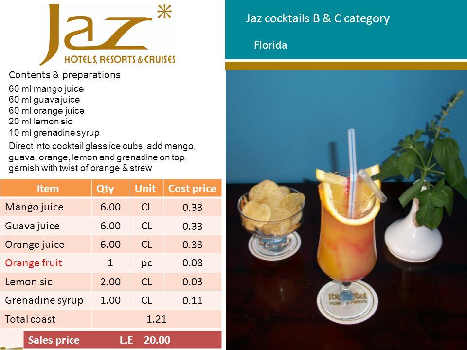 Jaz cocktails B & C category Contents & preparations 60 ml mango juice 60 ml guava juice 60 ml orange juice 20 ml lemon sic 10 ml grenadine syrup Dire