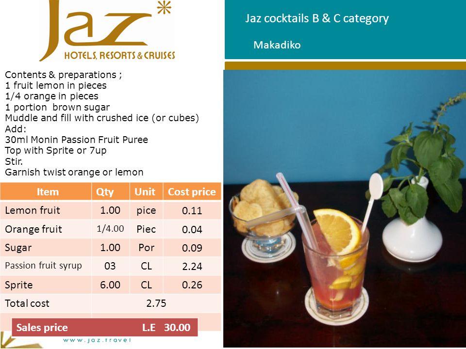 Jaz cocktails B & C category Makadiko ItemQtyUnitCost price Lemon fruit1.00pice0.11 Orange fruit 1/4.00 Piec0.04 Sugar1.00Por0.09 Passion fruit syrup