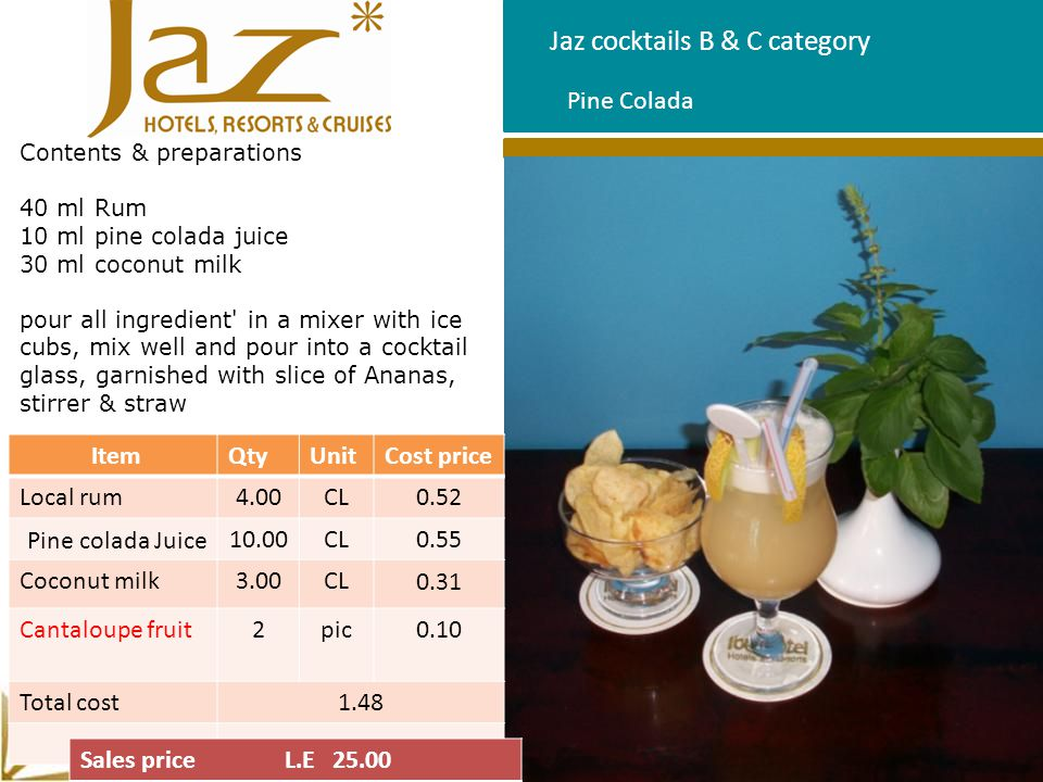 Jaz cocktails B & C category Contents & preparations 40 ml Rum 10 ml pine colada juice 30 ml coconut milk pour all ingredient' in a mixer with ice cub