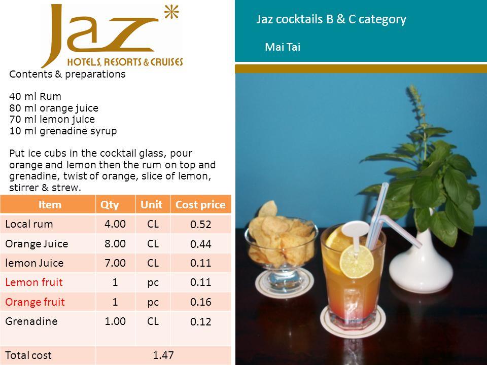 Jaz cocktails B & C category Contents & preparations 40 ml Rum 80 ml orange juice 70 ml lemon juice 10 ml grenadine syrup Put ice cubs in the cocktail