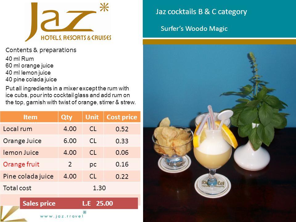 Jaz cocktails B & C category Contents & preparations 40 ml Rum 60 ml orange juice 40 ml lemon juice 40 pine colada juice Put all ingredients in a mixe