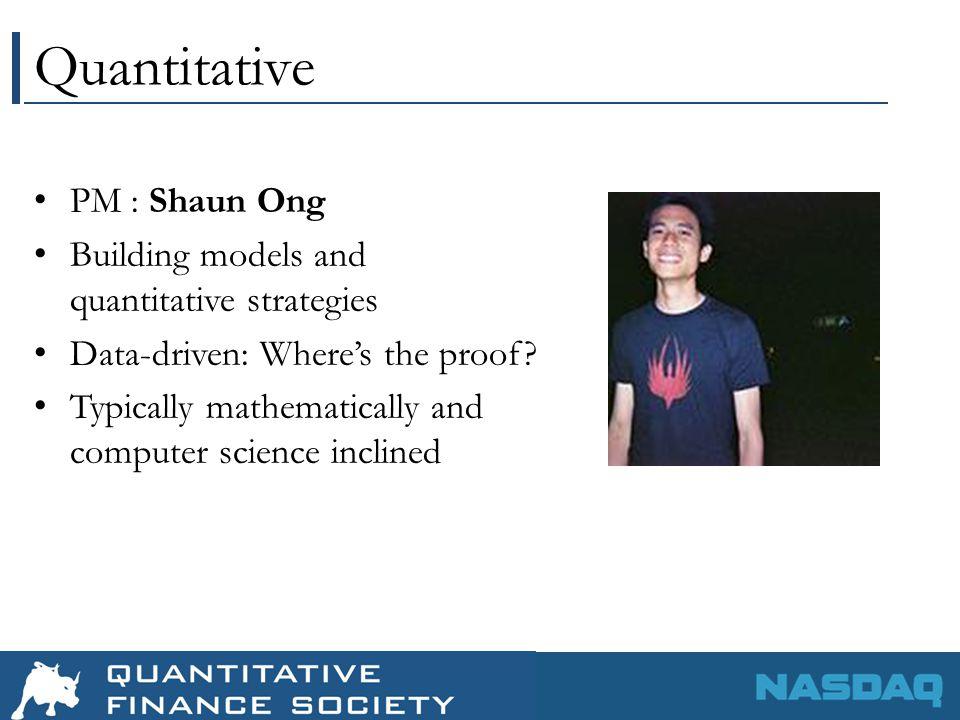 Quantitative PM : Shaun Ong Building models and quantitative strategies Data-driven: Where's the proof.