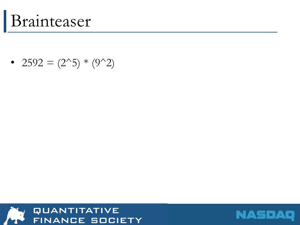 Brainteaser 2592 = (2^5) * (9^2)