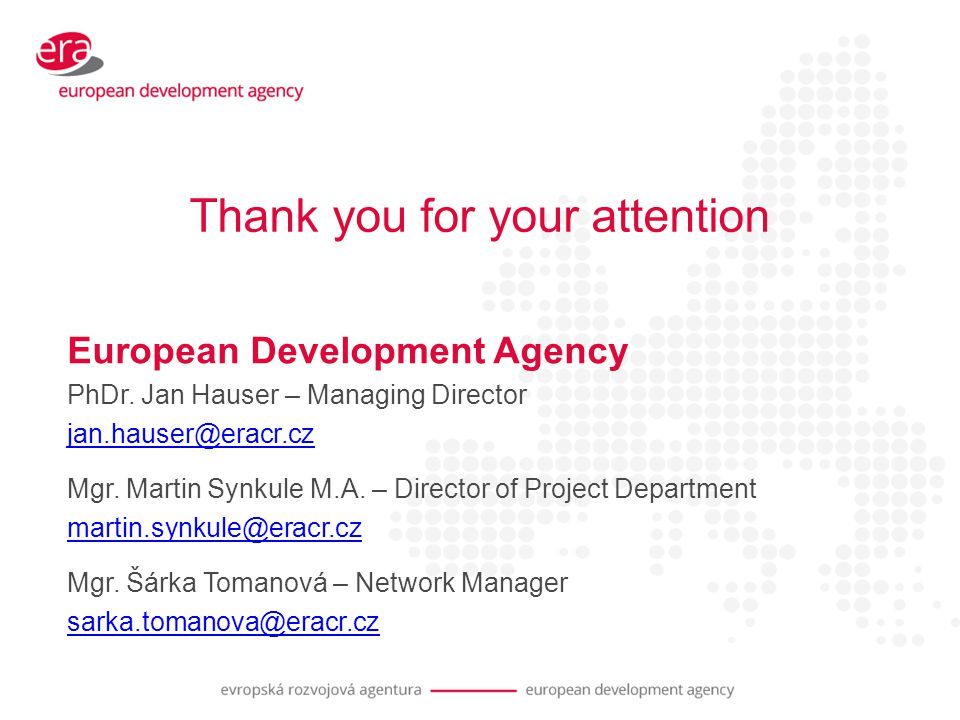 Thank you for your attention European Development Agency PhDr.