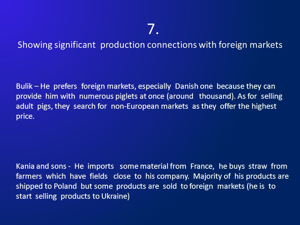7. Showing significant production connections with foreign markets Bulik – He prefers foreign markets, especially Danish one because they can provide