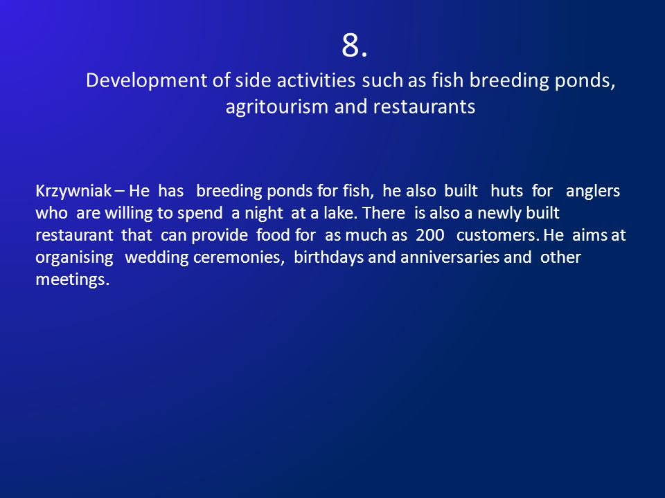8. Development of side activities such as fish breeding ponds, agritourism and restaurants Krzywniak – He has breeding ponds for fish, he also built h