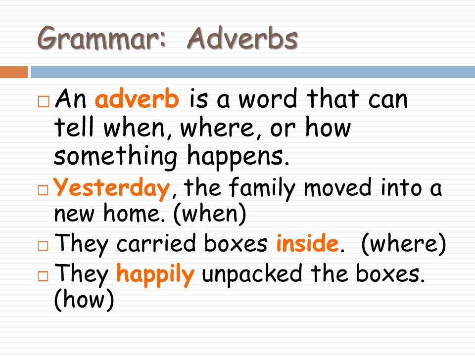 Grammar: Adverbs  An adverb is a word that can tell when, where, or how something happens.