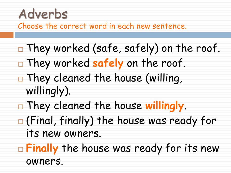 Adverbs Adverbs Choose the correct word in each new sentence.