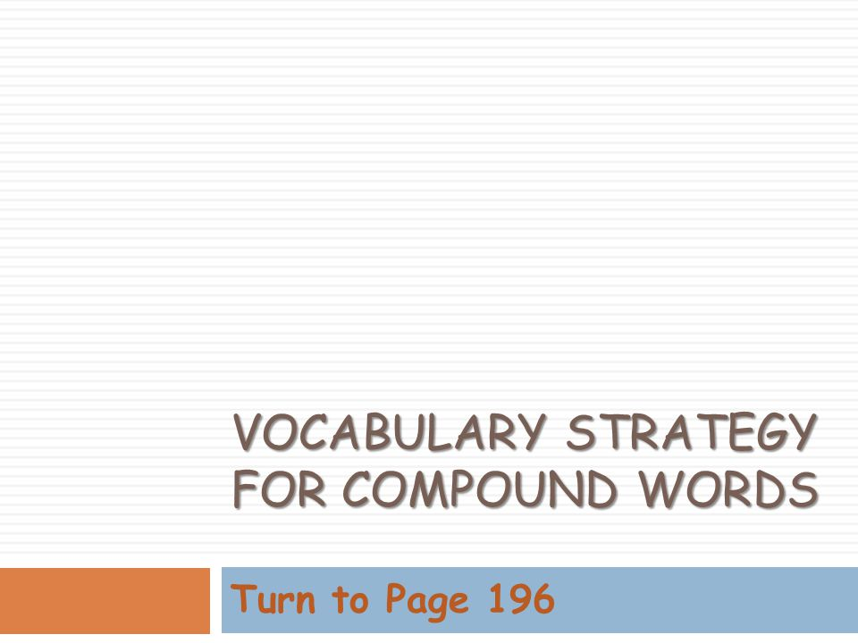 VOCABULARY STRATEGY FOR COMPOUND WORDS Turn to Page 196