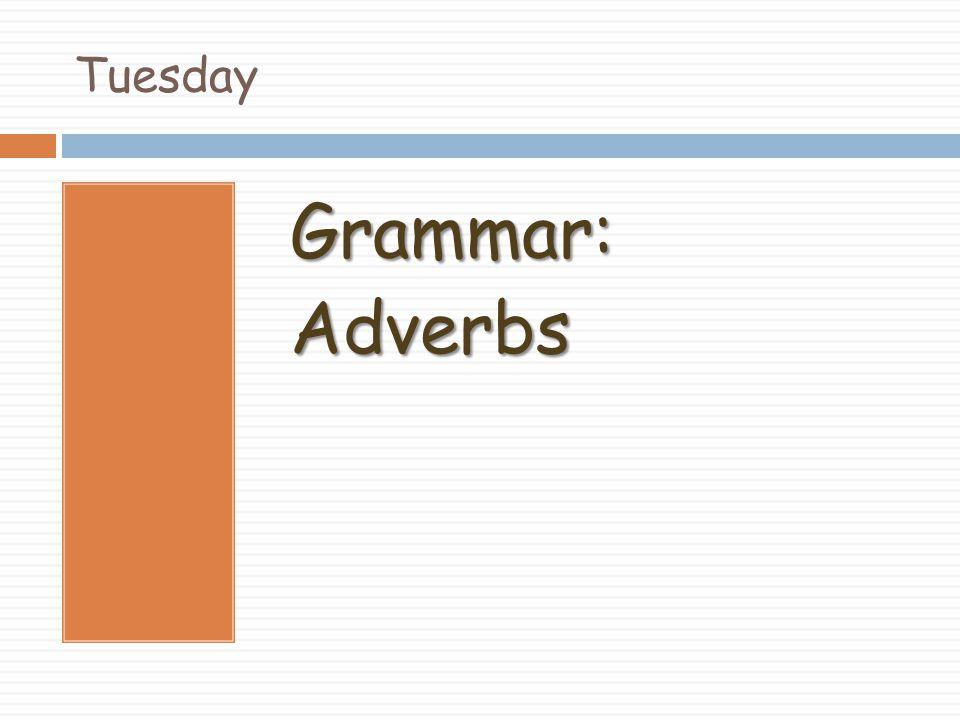 Tuesday Grammar:Adverbs