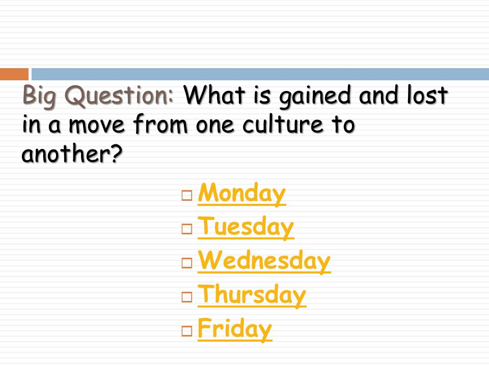 Big Question: What is gained and lost in a move from one culture to another.
