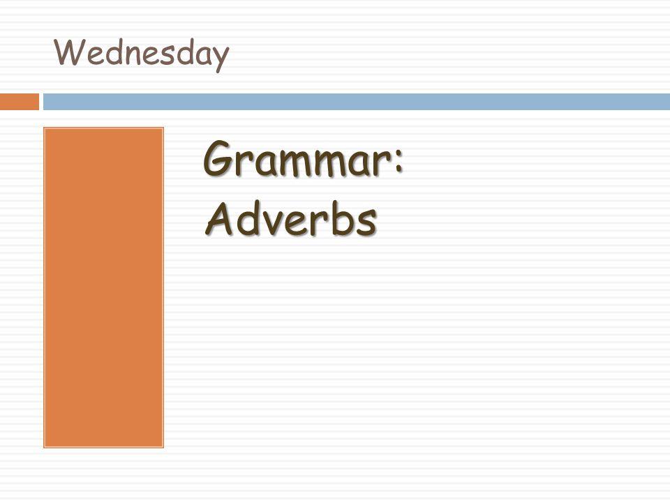 Wednesday Grammar:Adverbs