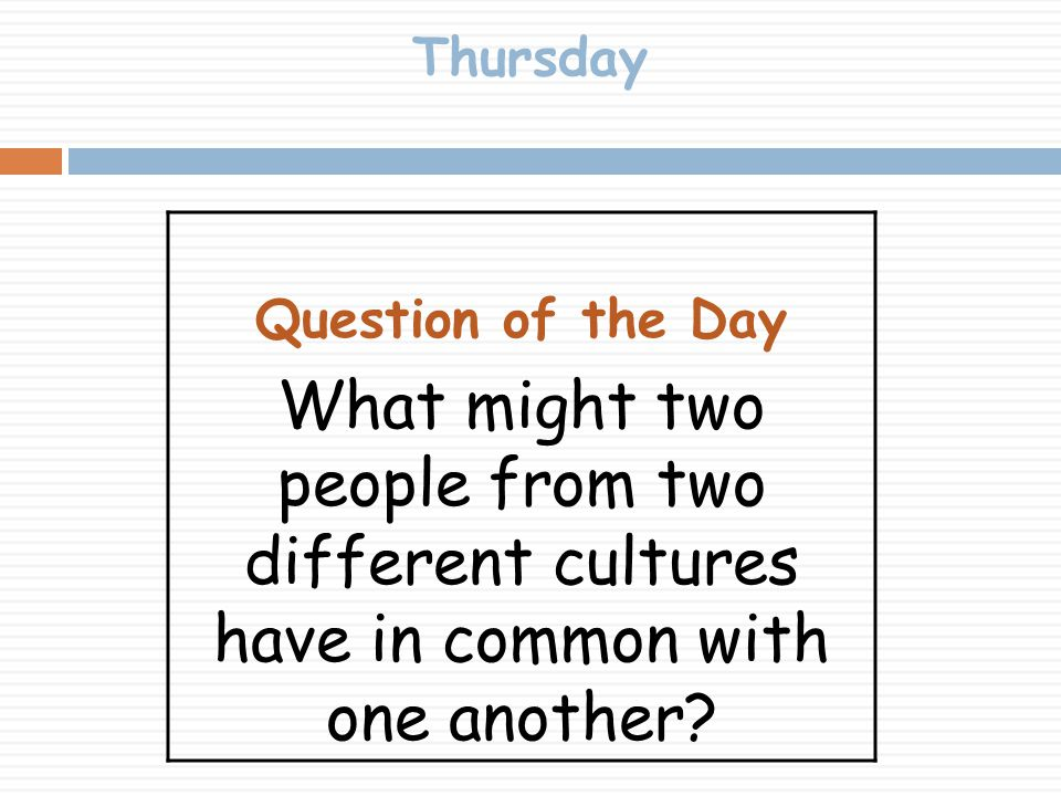 Thursday Question of the Day What might two people from two different cultures have in common with one another?