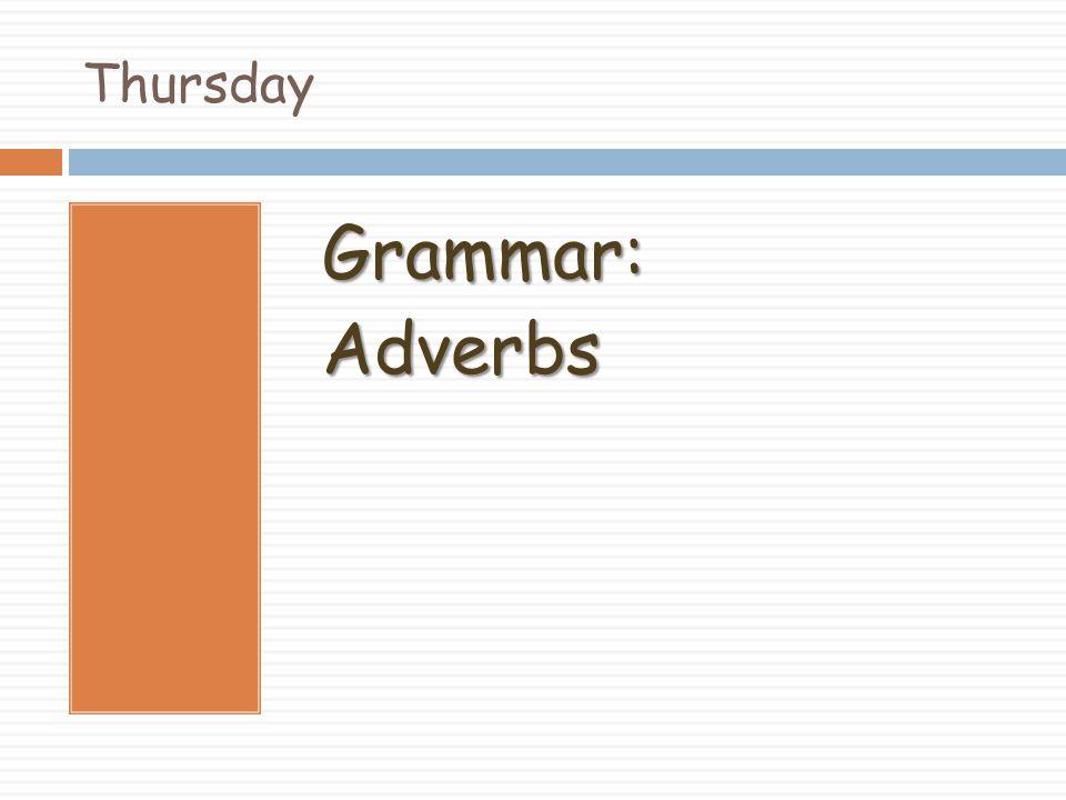 Thursday Grammar:Adverbs