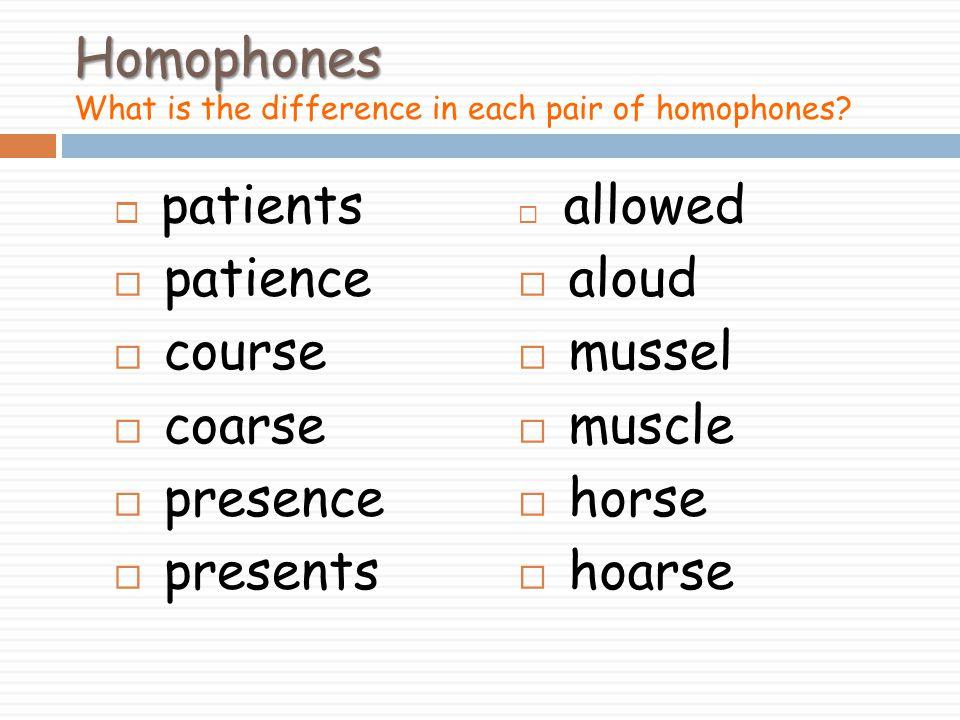 Homophones Homophones What is the difference in each pair of homophones.