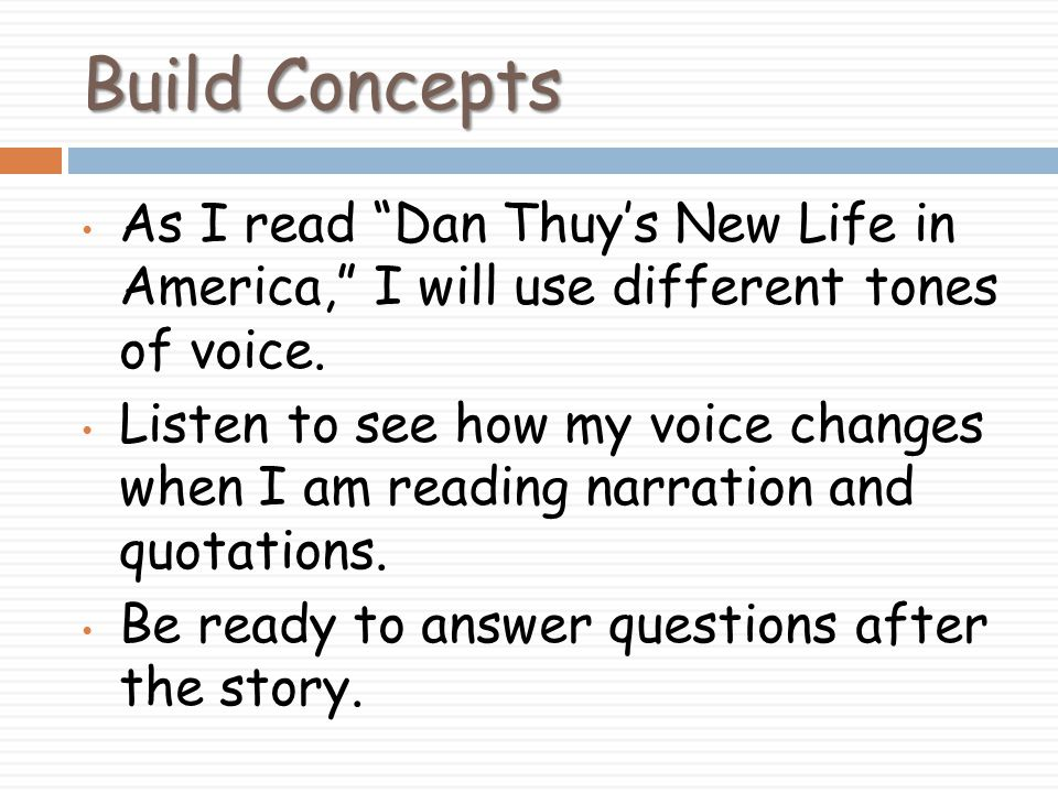 Build Concepts As I read Dan Thuy's New Life in America, I will use different tones of voice.