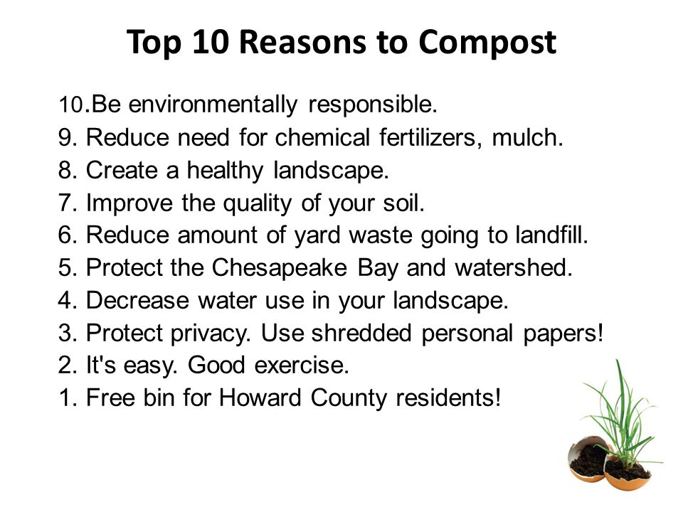 Top 10 Reasons to Compost 10.Be environmentally responsible.