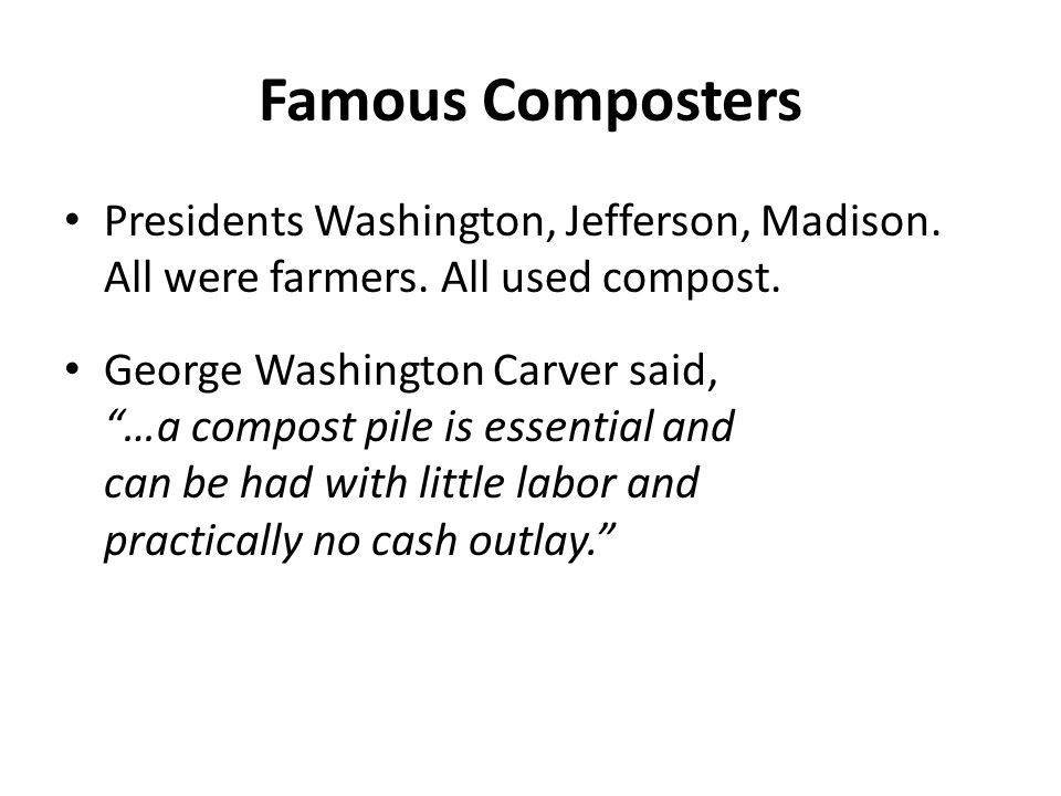 Famous Composters Presidents Washington, Jefferson, Madison.