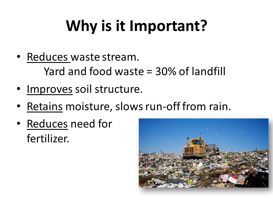 Why is it Important.Reduces waste stream.