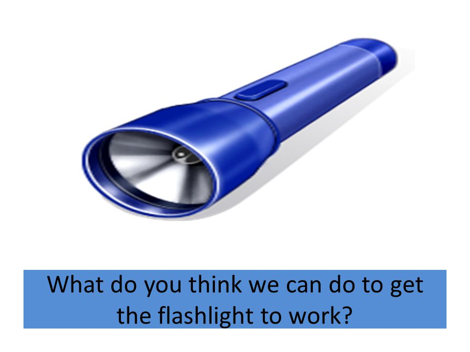 What do you think we can do to get the flashlight to work?
