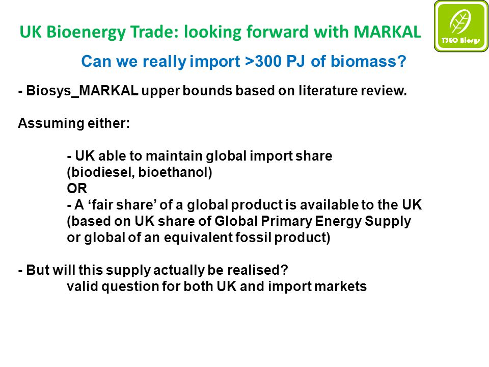 UK Bioenergy Trade: looking forward with MARKAL Can we really import >300 PJ of biomass.