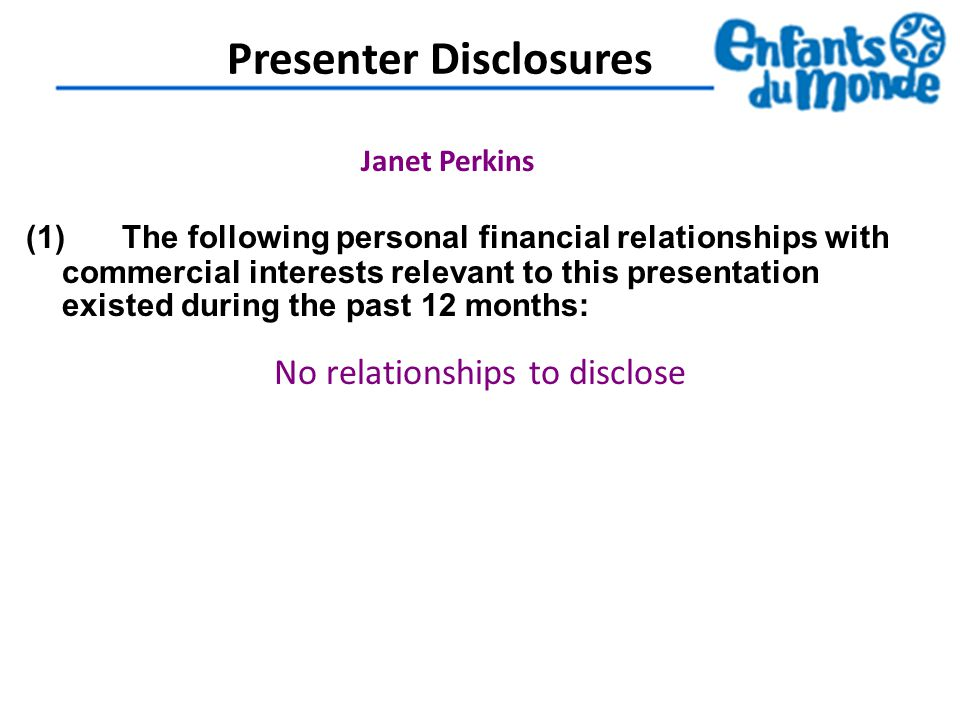 Presenter Disclosures (1)The following personal financial relationships with commercial interests relevant to this presentation existed during the past 12 months: Janet Perkins No relationships to disclose