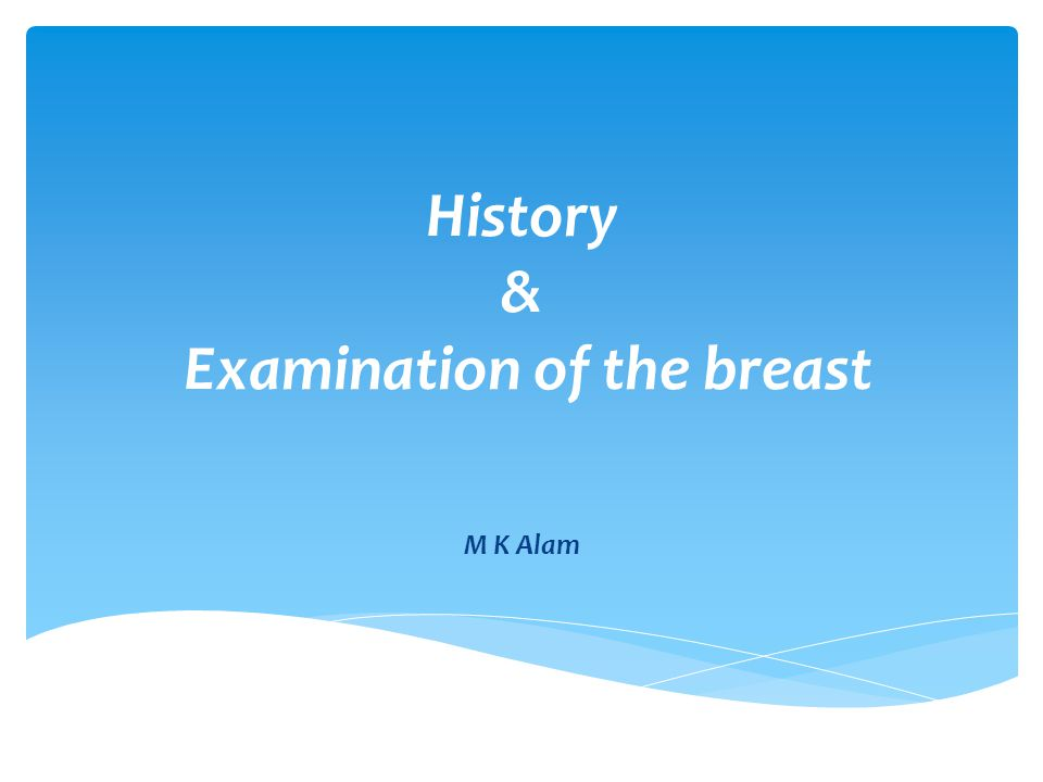 History & Examination of the breast M K Alam